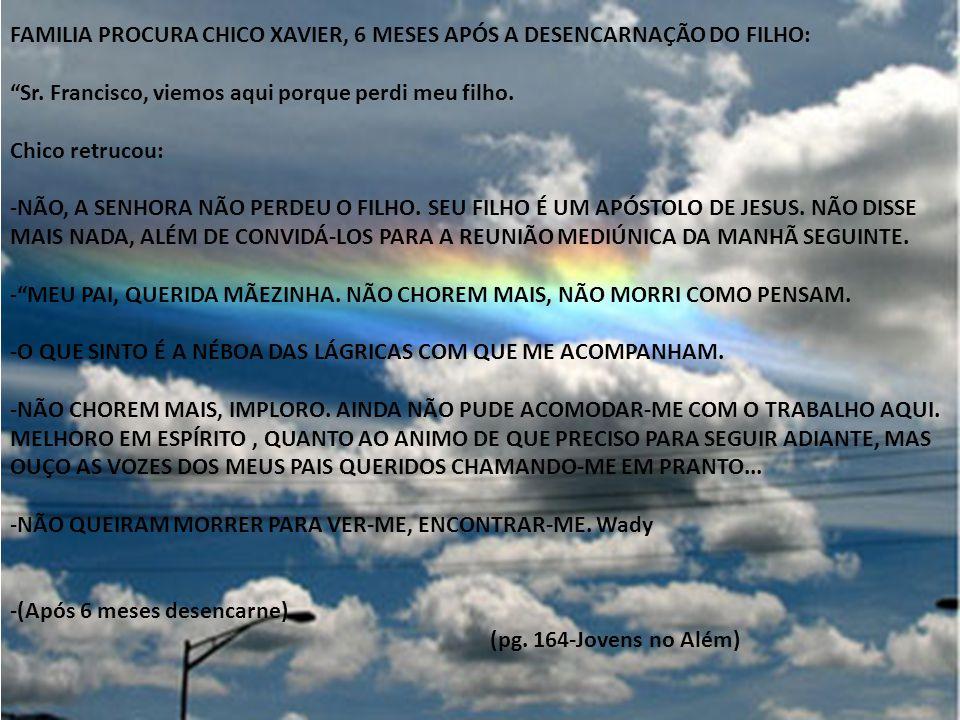 FAMILIA PROCURA CHICO XAVIER, 6 MESES APÓS A DESENCARNAÇÃO DO FILHO: