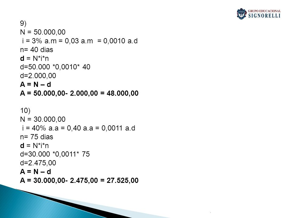 9) N = 50.000,00 i = 3% a.m = 0,03 a.m = 0,0010 a.d n= 40 dias
