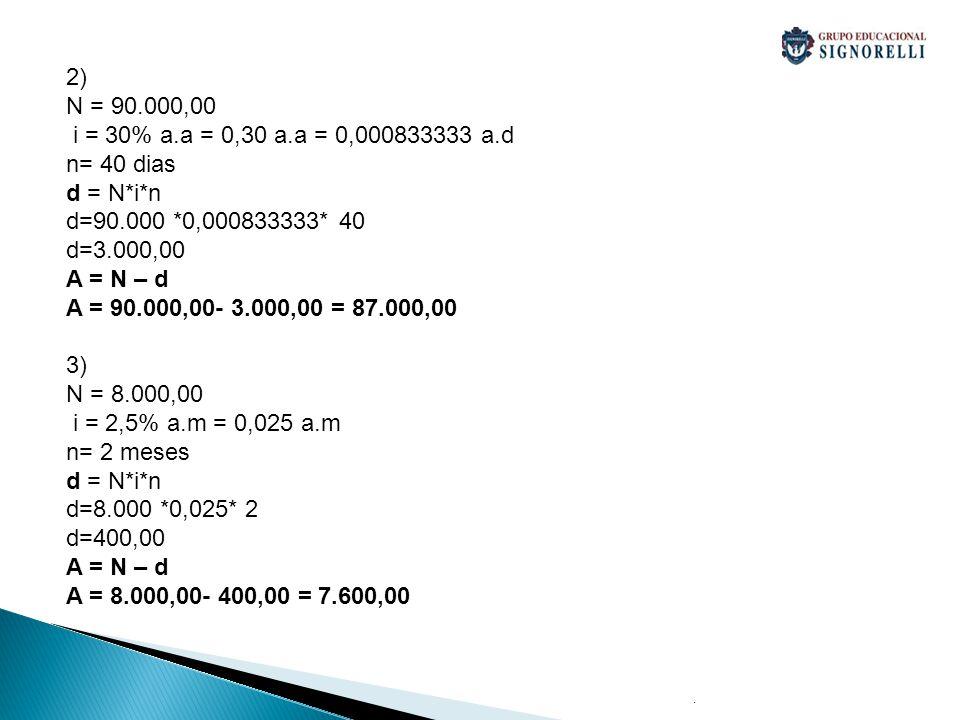 2) N = 90.000,00 i = 30% a.a = 0,30 a.a = 0,000833333 a.d n= 40 dias