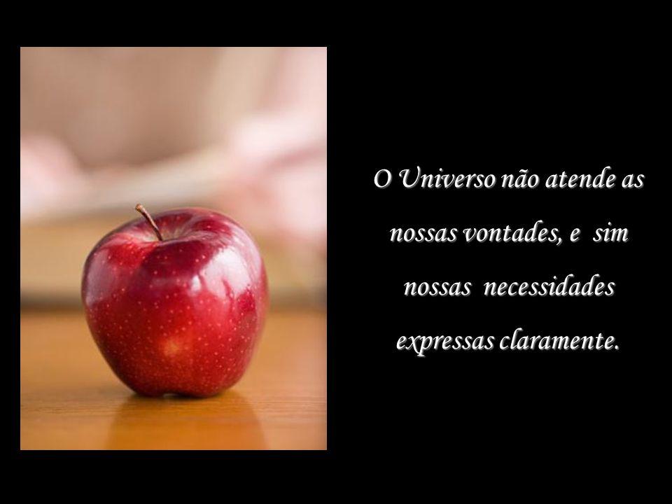 O Universo não atende as nossas vontades, e sim nossas necessidades expressas claramente.