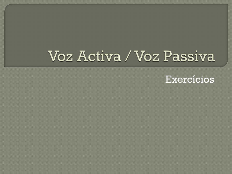 Voz Activa / Voz Passiva