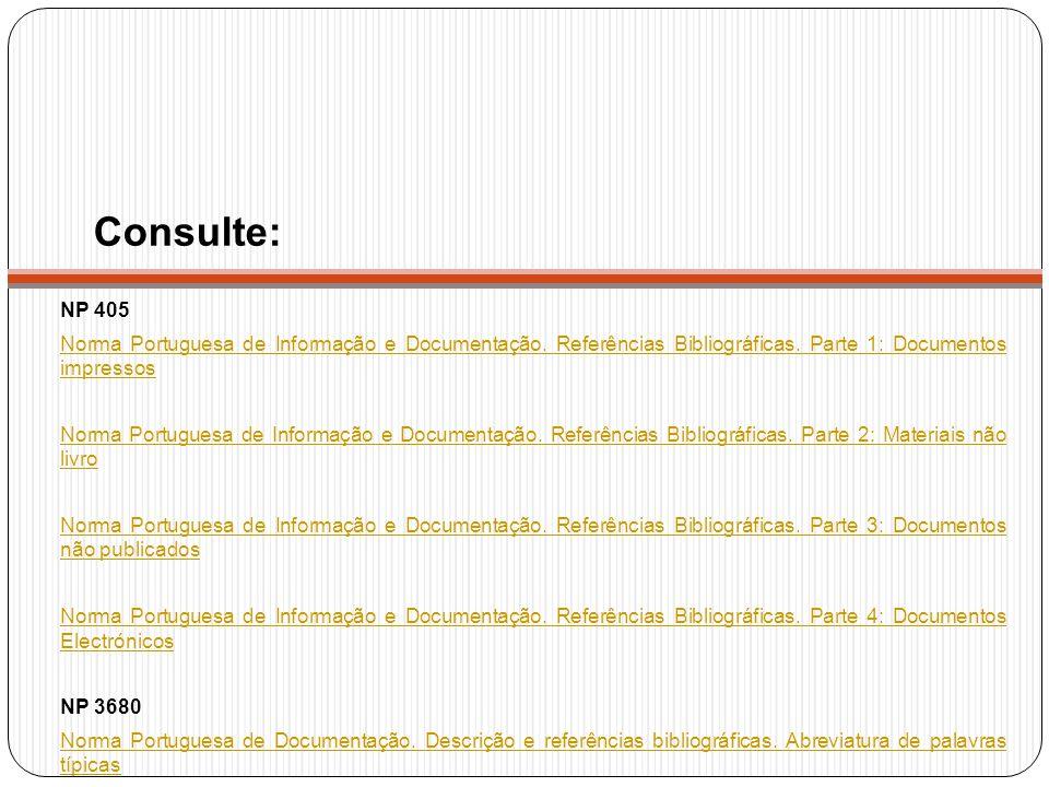 Consulte: NP 405. Norma Portuguesa de Informação e Documentação. Referências Bibliográficas. Parte 1: Documentos impressos.