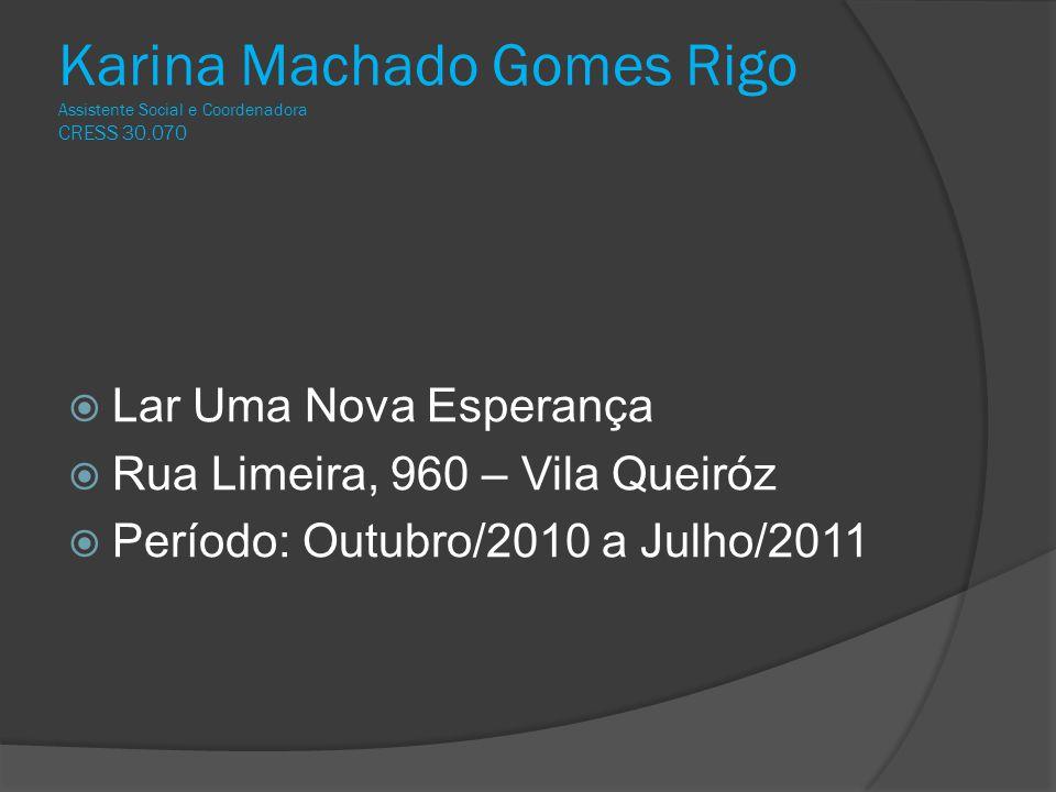 Karina Machado Gomes Rigo Assistente Social e Coordenadora CRESS 30