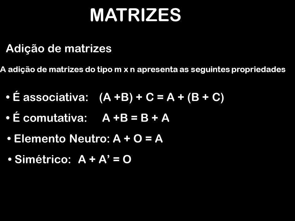 MATRIZES Adição de matrizes É associativa: (A +B) + C = A + (B + C)