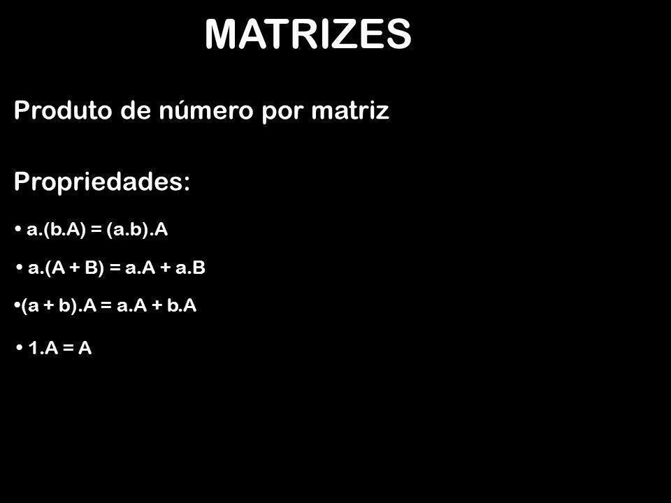 MATRIZES Produto de número por matriz Propriedades: a.(b.A) = (a.b).A