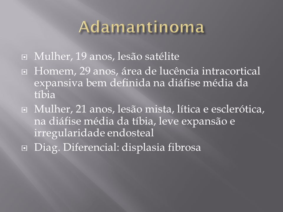 Adamantinoma Mulher, 19 anos, lesão satélite