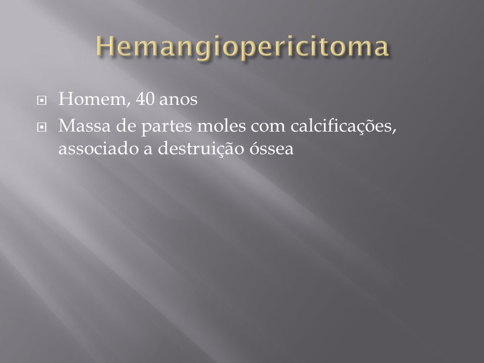 Hemangiopericitoma Homem, 40 anos