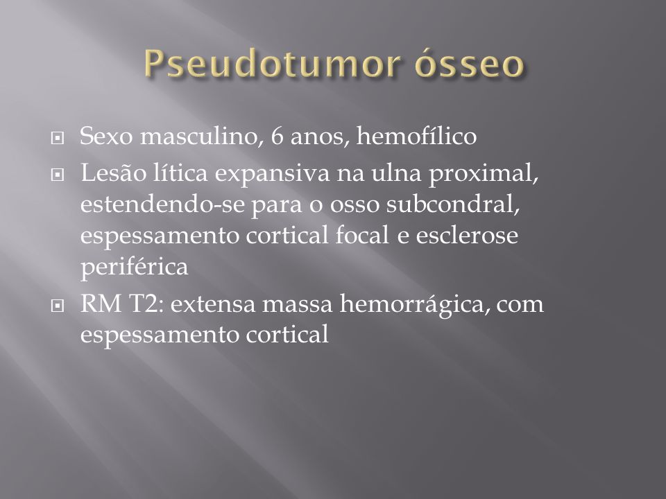 Pseudotumor ósseo Sexo masculino, 6 anos, hemofílico