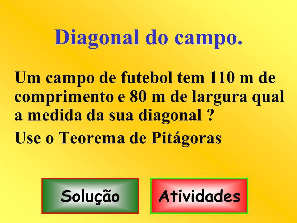 Diagonal do campo. Use o Teorema de Pitágoras Solução Atividades