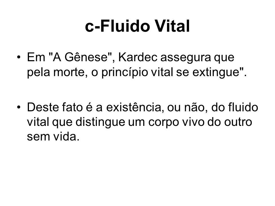 c-Fluido Vital Em A Gênese , Kardec assegura que pela morte, o princípio vital se extingue .