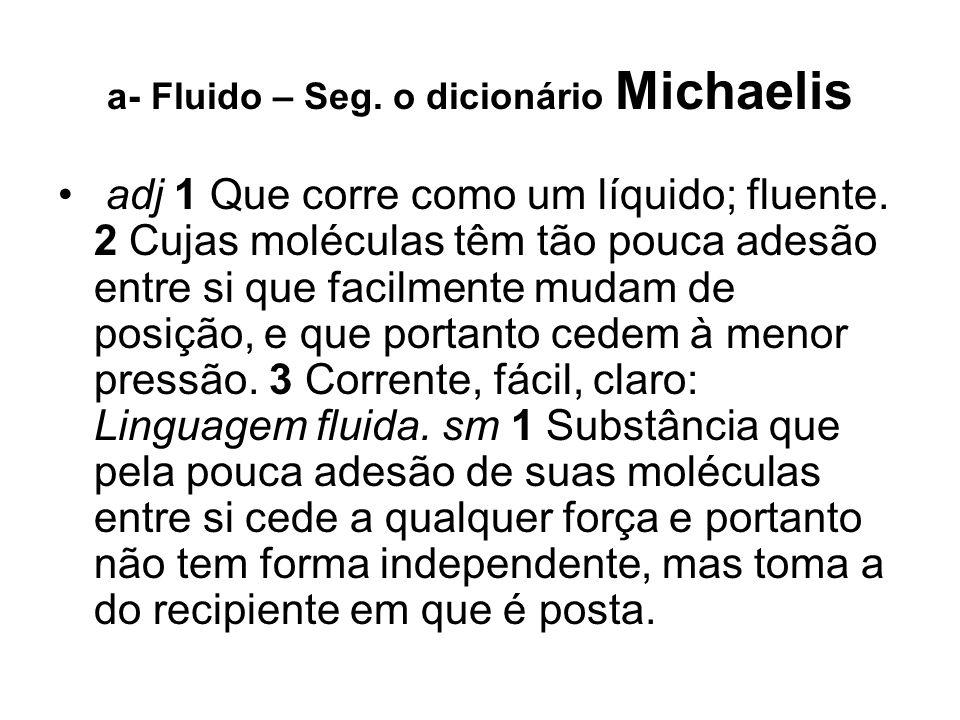 a- Fluido – Seg. o dicionário Michaelis