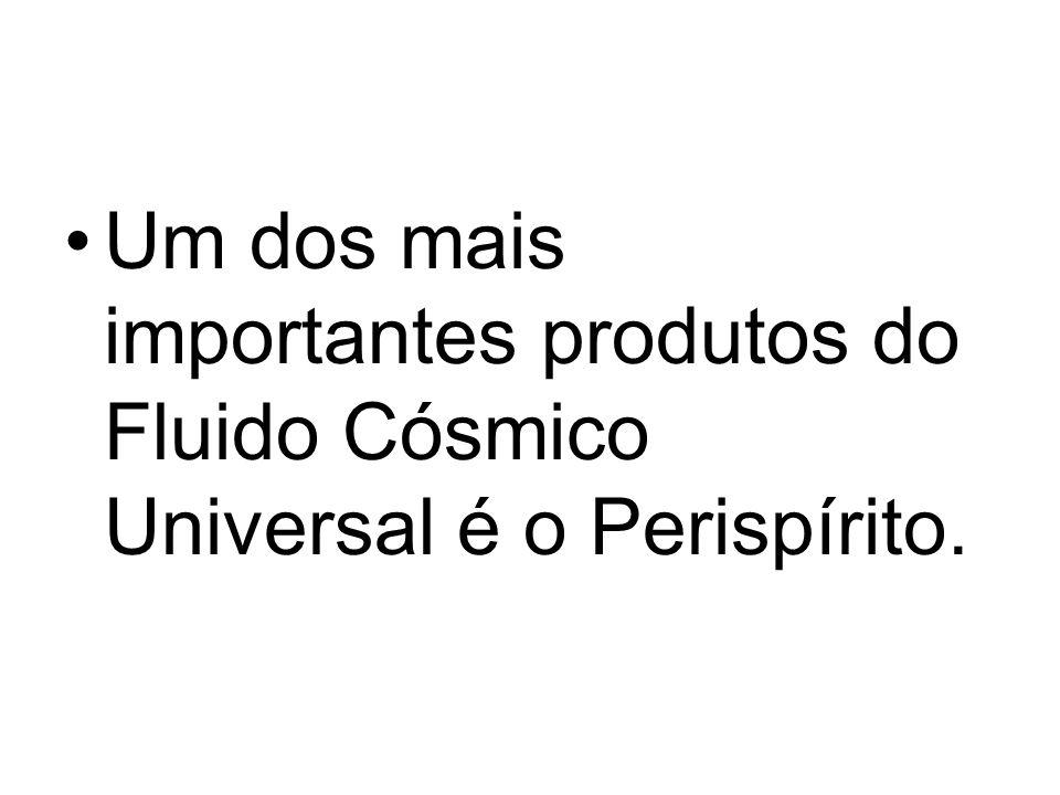 Um dos mais importantes produtos do Fluido Cósmico Universal é o Perispírito.