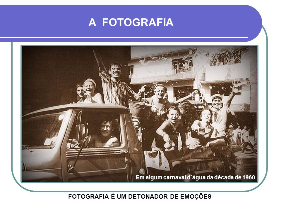 A FOTOGRAFIA FOTOGRAFIA É UM DETONADOR DE EMOÇÕES