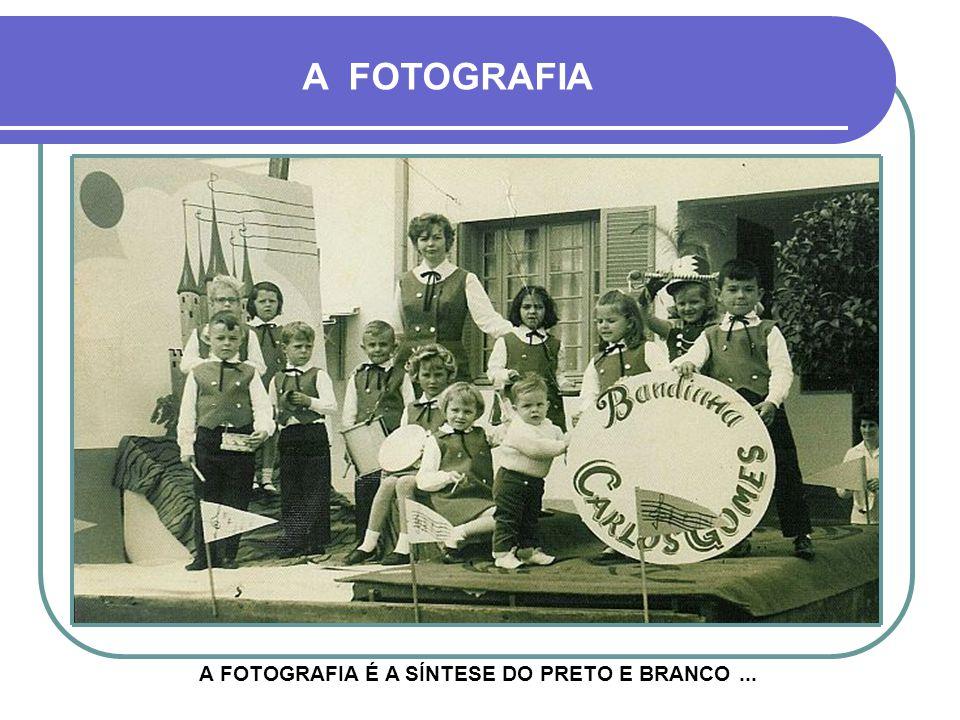A FOTOGRAFIA É A SÍNTESE DO PRETO E BRANCO ...