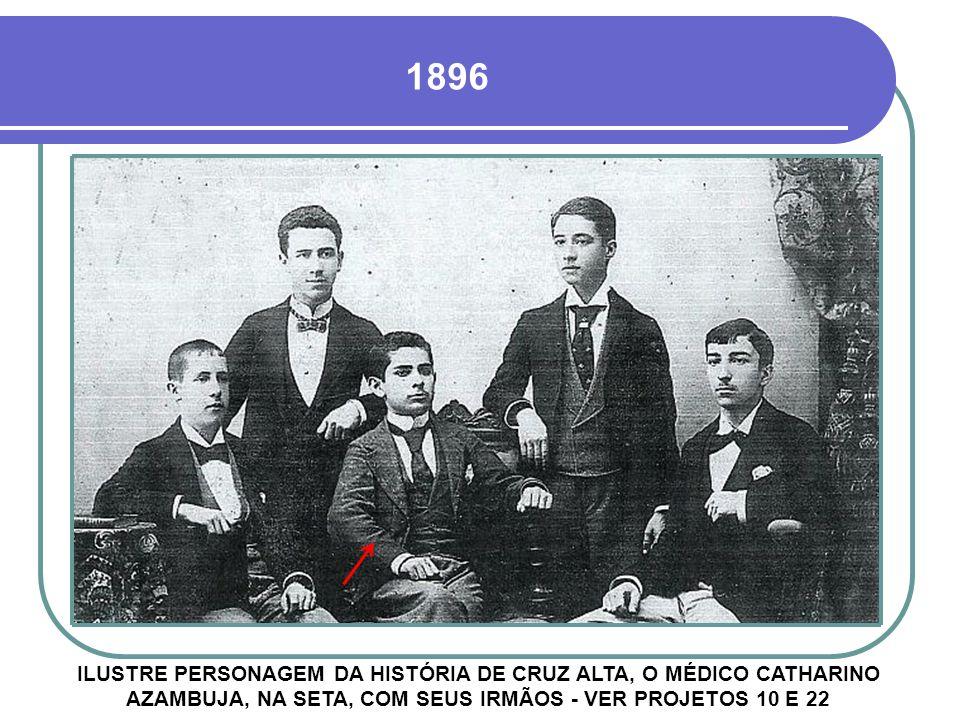 1896 ILUSTRE PERSONAGEM DA HISTÓRIA DE CRUZ ALTA, O MÉDICO CATHARINO AZAMBUJA, NA SETA, COM SEUS IRMÃOS - VER PROJETOS 10 E 22.