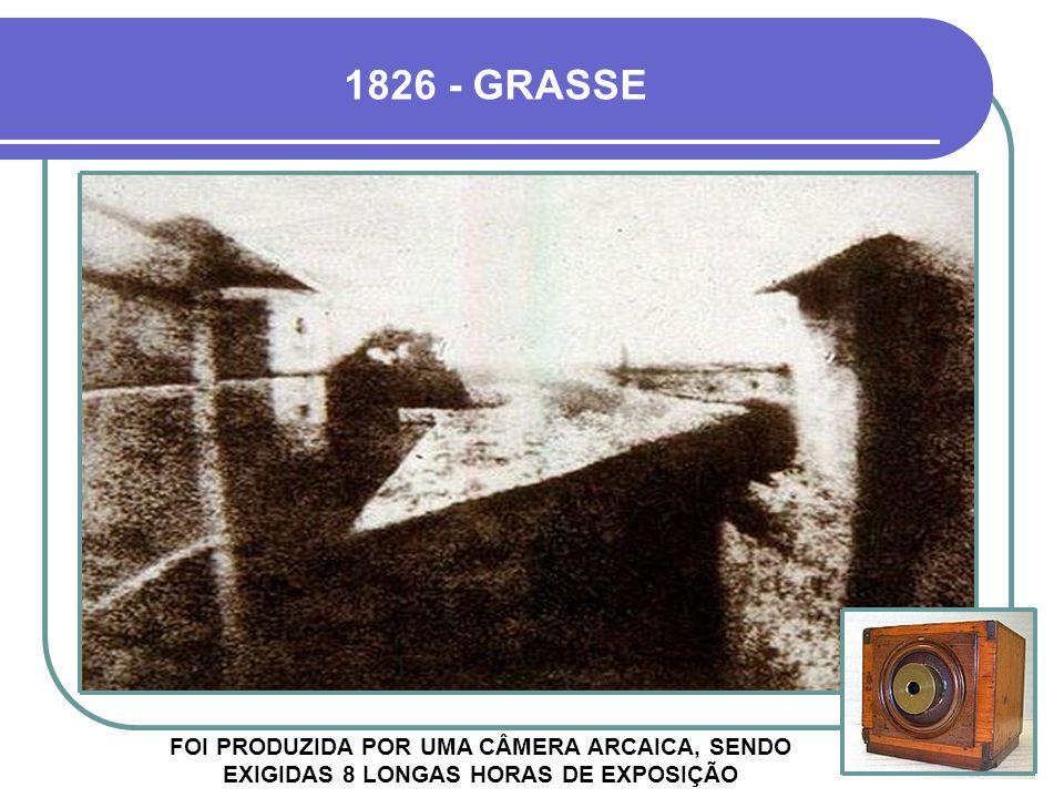1826 - GRASSE FOI PRODUZIDA POR UMA CÂMERA ARCAICA, SENDO EXIGIDAS 8 LONGAS HORAS DE EXPOSIÇÃO.