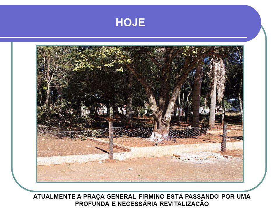 HOJE ATUALMENTE A PRAÇA GENERAL FIRMINO ESTÁ PASSANDO POR UMA PROFUNDA E NECESSÁRIA REVITALIZAÇÃO.