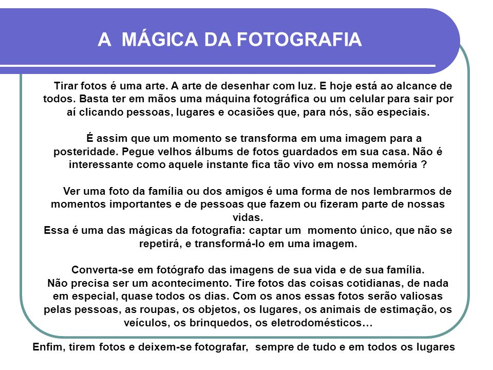 Converta-se em fotógrafo das imagens de sua vida e de sua família.