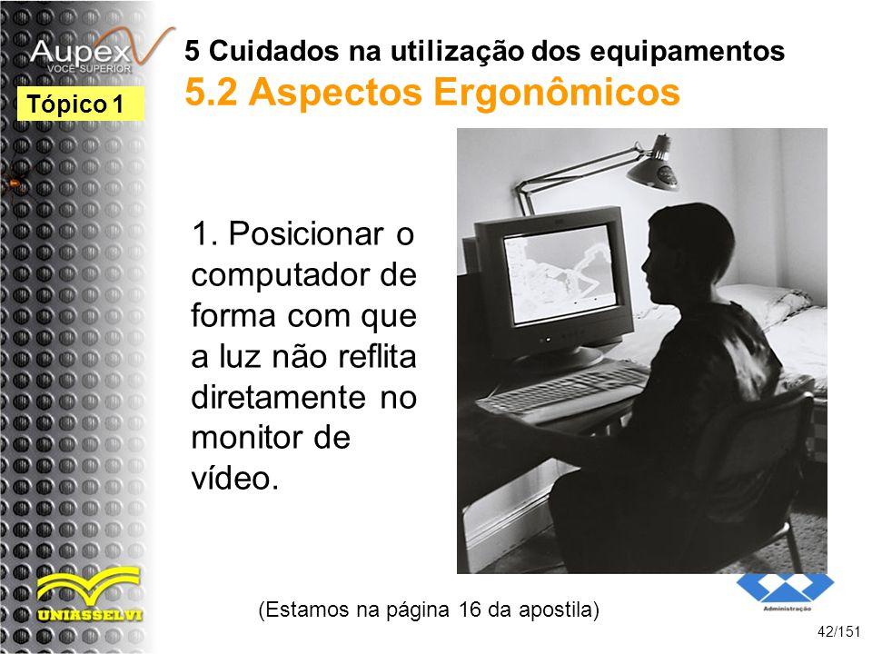 5 Cuidados na utilização dos equipamentos 5.2 Aspectos Ergonômicos