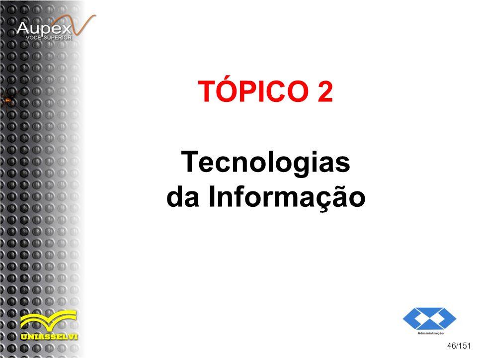 TÓPICO 2 Tecnologias da Informação