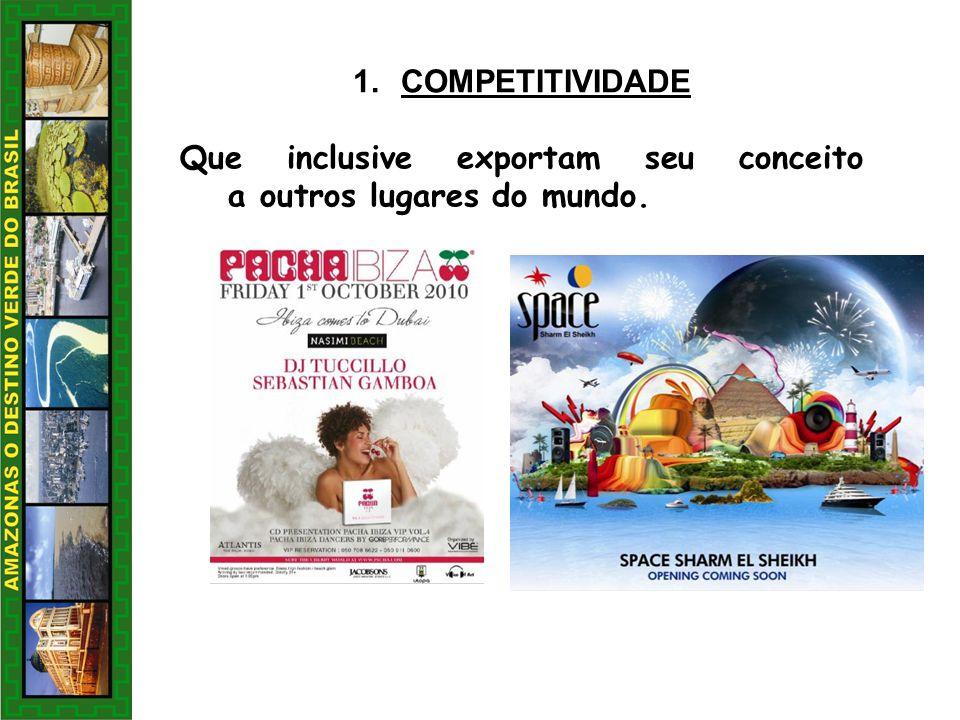 COMPETITIVIDADE Que inclusive exportam seu conceito a outros lugares do mundo.