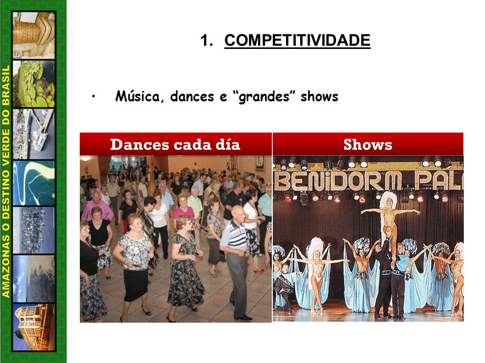 COMPETITIVIDADE Música, dances e grandes shows Dances cada día Shows