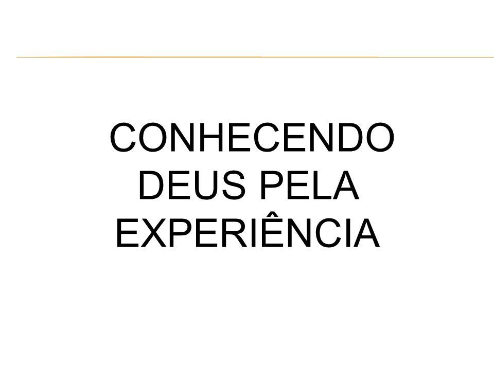 CONHECENDO DEUS PELA EXPERIÊNCIA