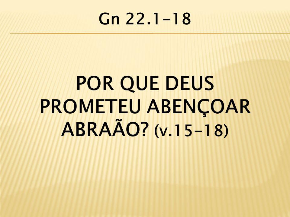 PROMETEU ABENÇOAR ABRAÃO (v.15-18)
