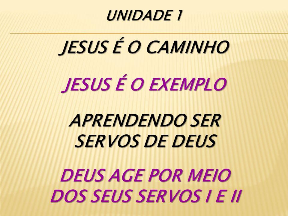 JESUS É O CAMINHO JESUS É O EXEMPLO APRENDENDO SER SERVOS DE DEUS
