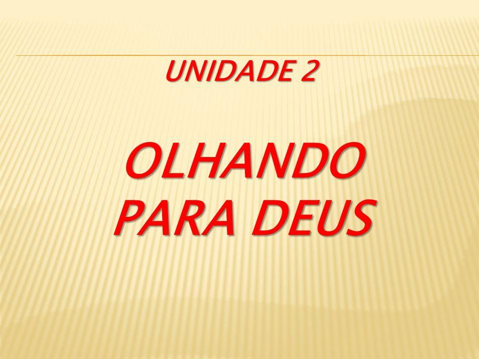 UNIDADE 2 OLHANDO PARA DEUS
