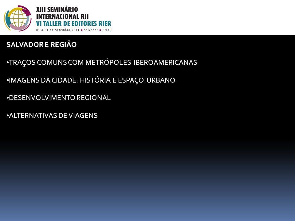 SALVADOR E REGIÃO TRAÇOS COMUNS COM METRÓPOLES IBEROAMERICANAS. IMAGENS DA CIDADE: HISTÓRIA E ESPAÇO URBANO.