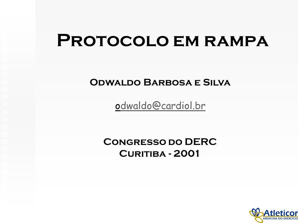 Protocolo em rampa Odwaldo Barbosa e Silva odwaldo@cardiol.br