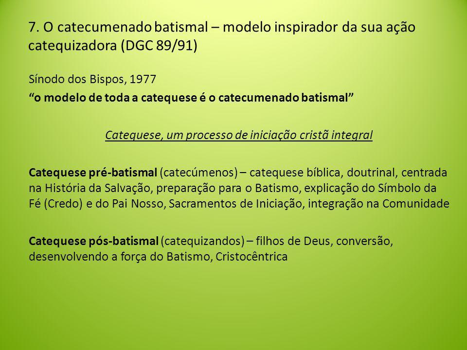 7. O catecumenado batismal – modelo inspirador da sua ação catequizadora (DGC 89/91)