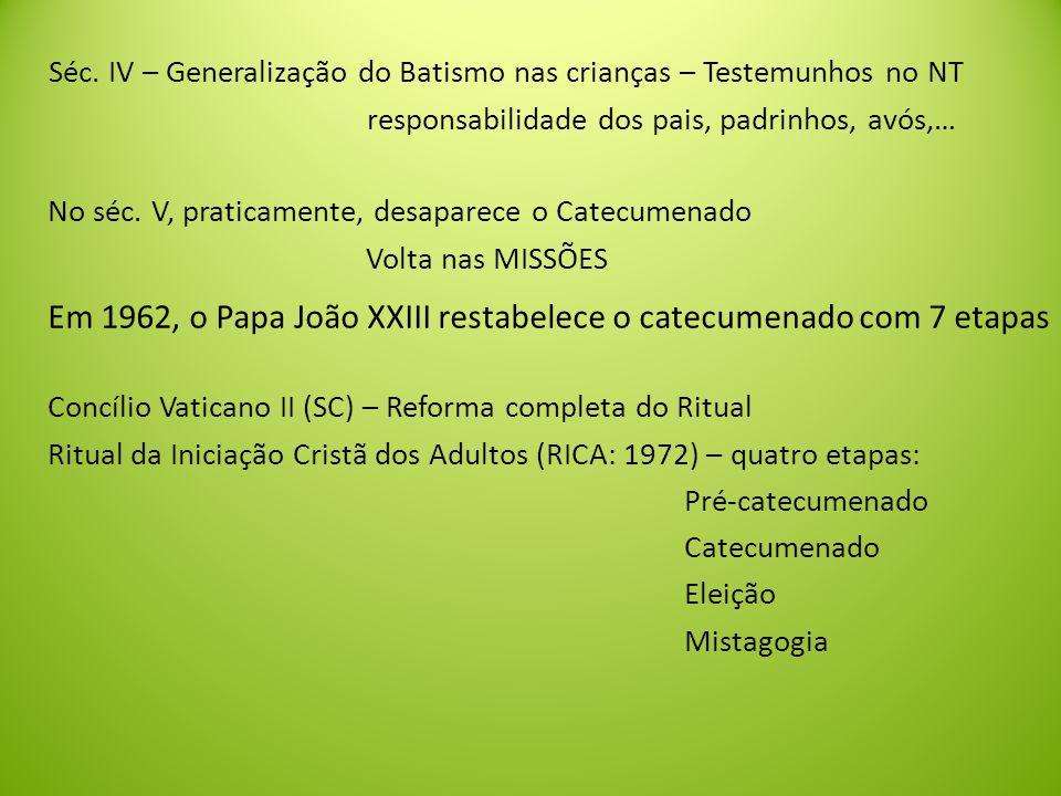 Em 1962, o Papa João XXIII restabelece o catecumenado com 7 etapas