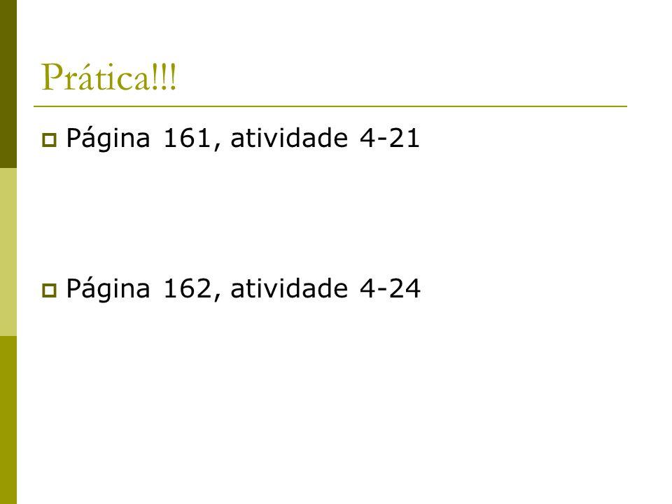 Prática!!! Página 161, atividade 4-21 Página 162, atividade 4-24