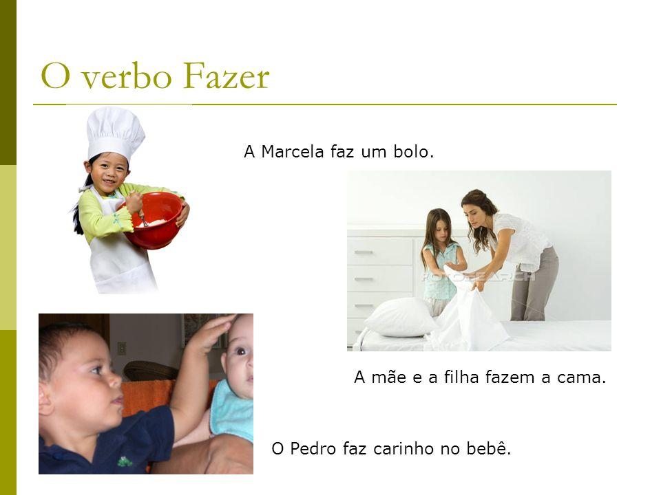 O verbo Fazer A Marcela faz um bolo. A mãe e a filha fazem a cama.