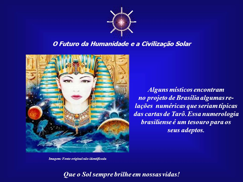 ☼ Alguns místicos encontram no projeto de Brasília algumas re-