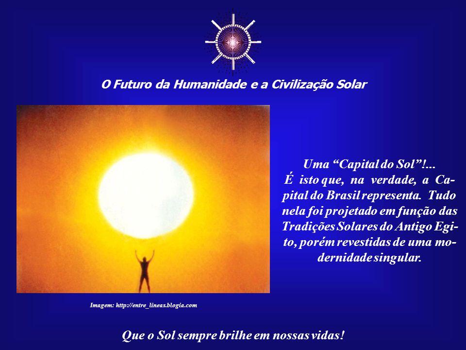 ☼ O Futuro da Humanidade e a Civilização Solar. Uma Capital do Sol !...