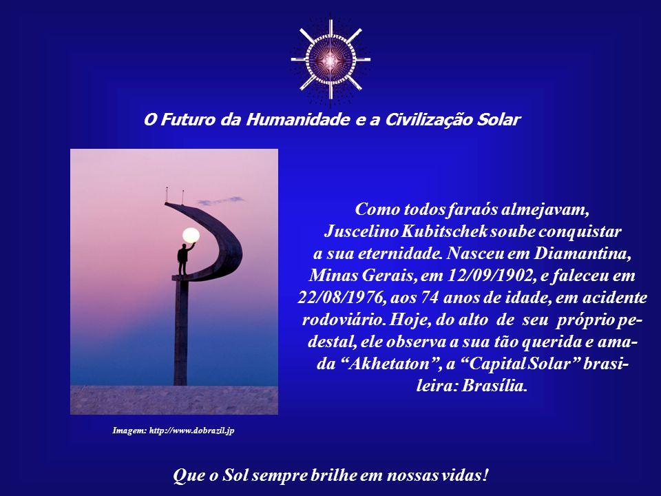 ☼ Como todos faraós almejavam, Juscelino Kubitschek soube conquistar