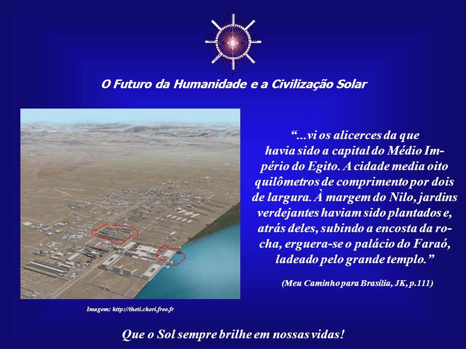 ☼ (Meu Caminho para Brasília, JK, p.111) ...vi os alicerces da que