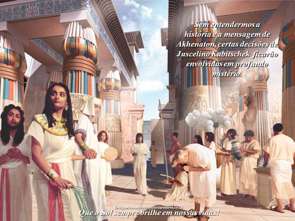 história e a mensagem de Akhenaton, certas decisões de