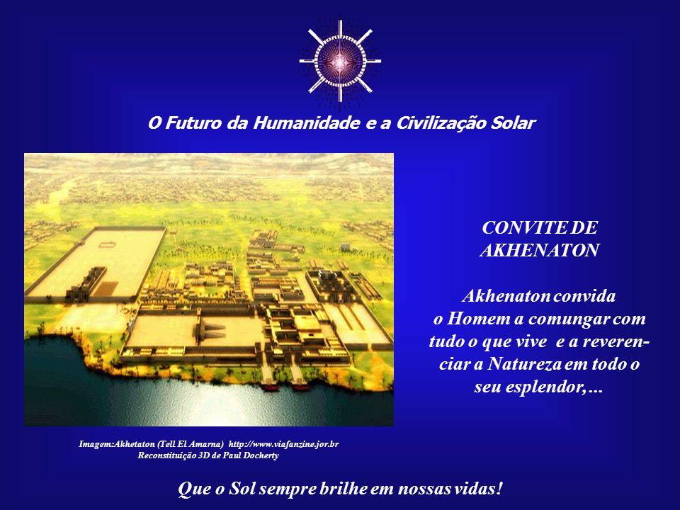 ☼ CONVITE DE AKHENATON Akhenaton convida o Homem a comungar com