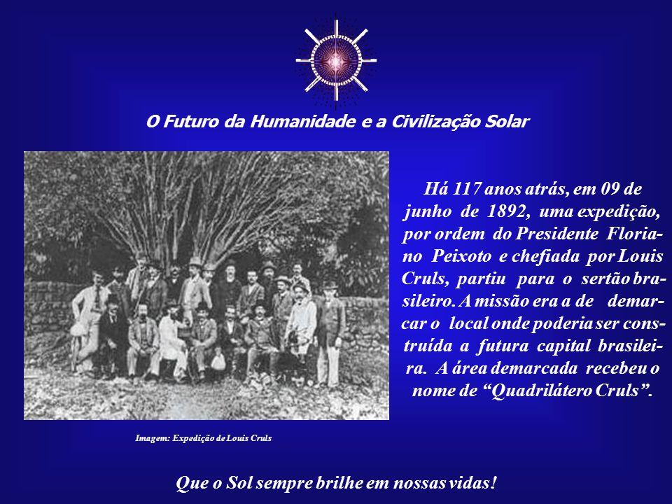 ☼ O Futuro da Humanidade e a Civilização Solar. Há 117 anos atrás, em 09 de junho de 1892, uma expedição, por ordem do Presidente Floria-
