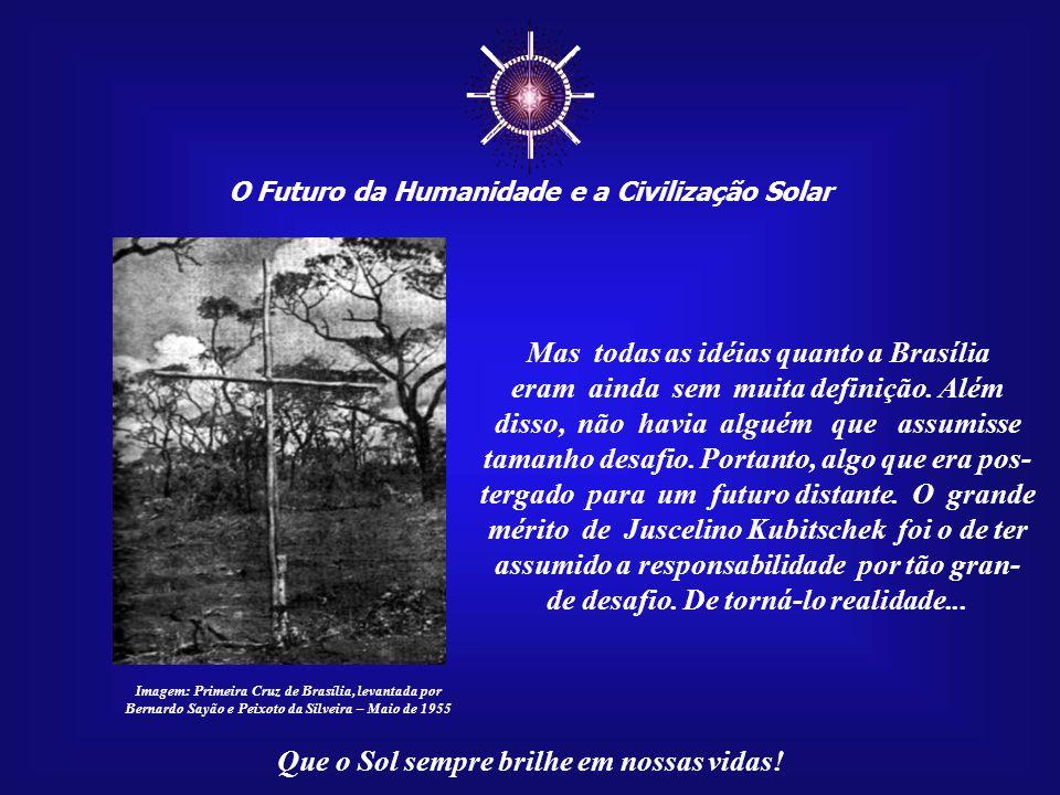 ☼ Mas todas as idéias quanto a Brasília