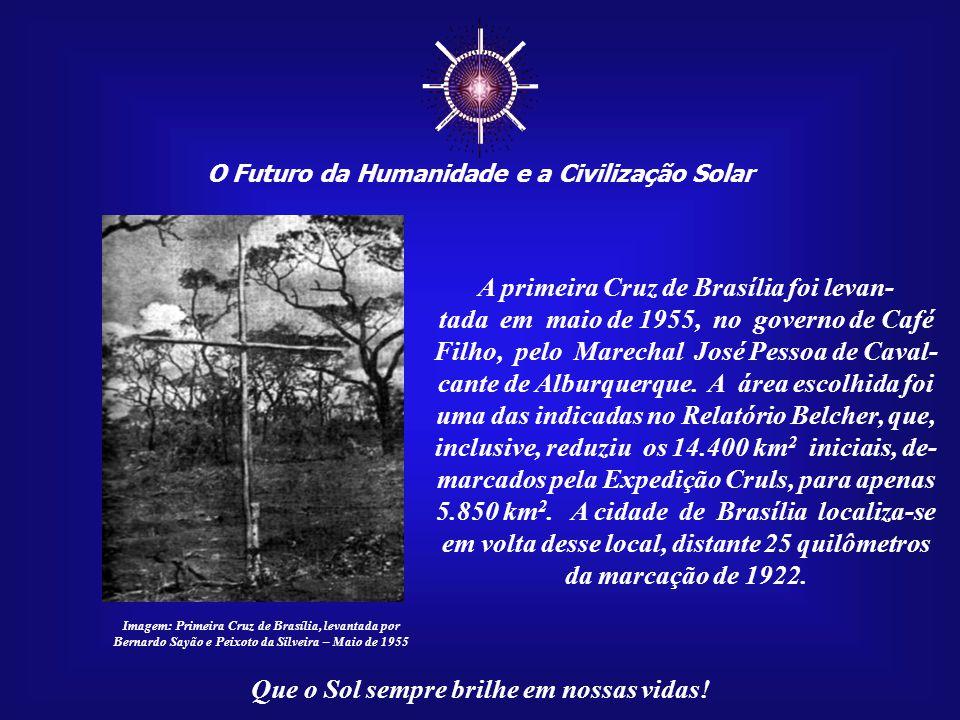 ☼ A primeira Cruz de Brasília foi levan-