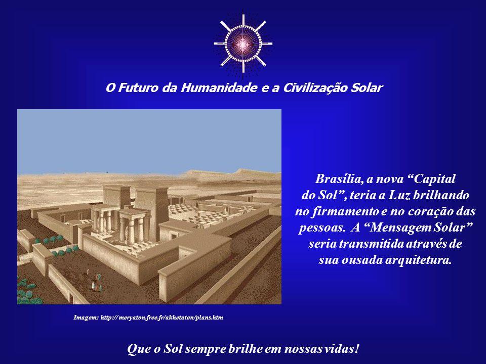 ☼ Brasília, a nova Capital do Sol , teria a Luz brilhando