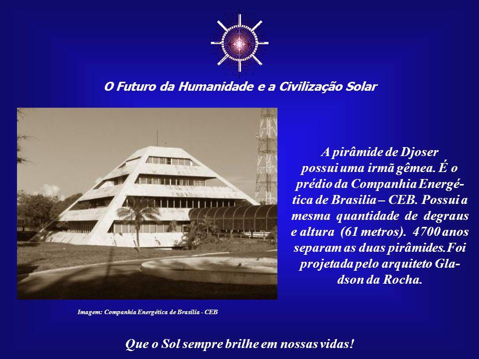 ☼ O Futuro da Humanidade e a Civilização Solar. A pirâmide de Djoser. possui uma irmã gêmea. É o prédio da Companhia Energé-