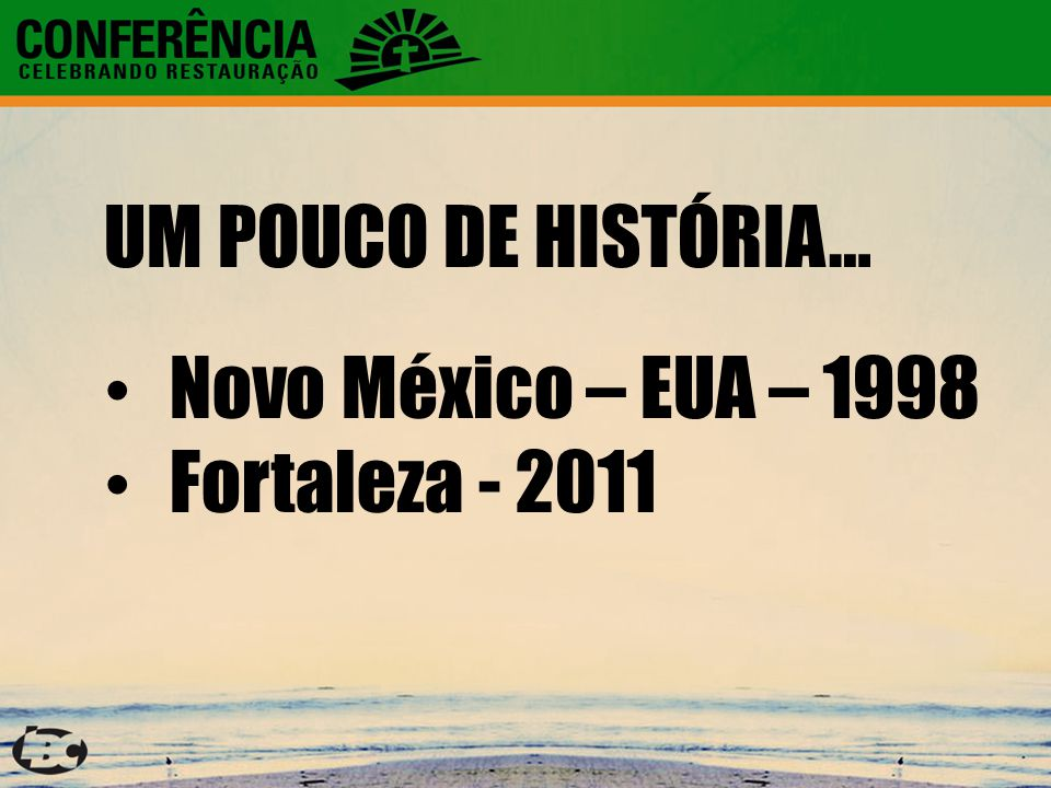 UM POUCO DE HISTÓRIA… Novo México – EUA – 1998 Fortaleza - 2011