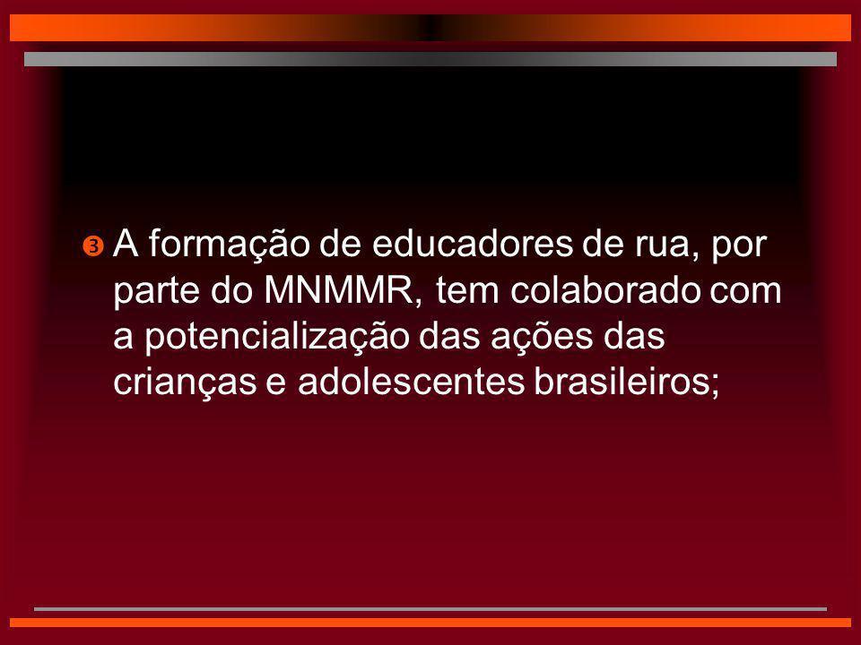 A formação de educadores de rua, por parte do MNMMR, tem colaborado com a potencialização das ações das crianças e adolescentes brasileiros;