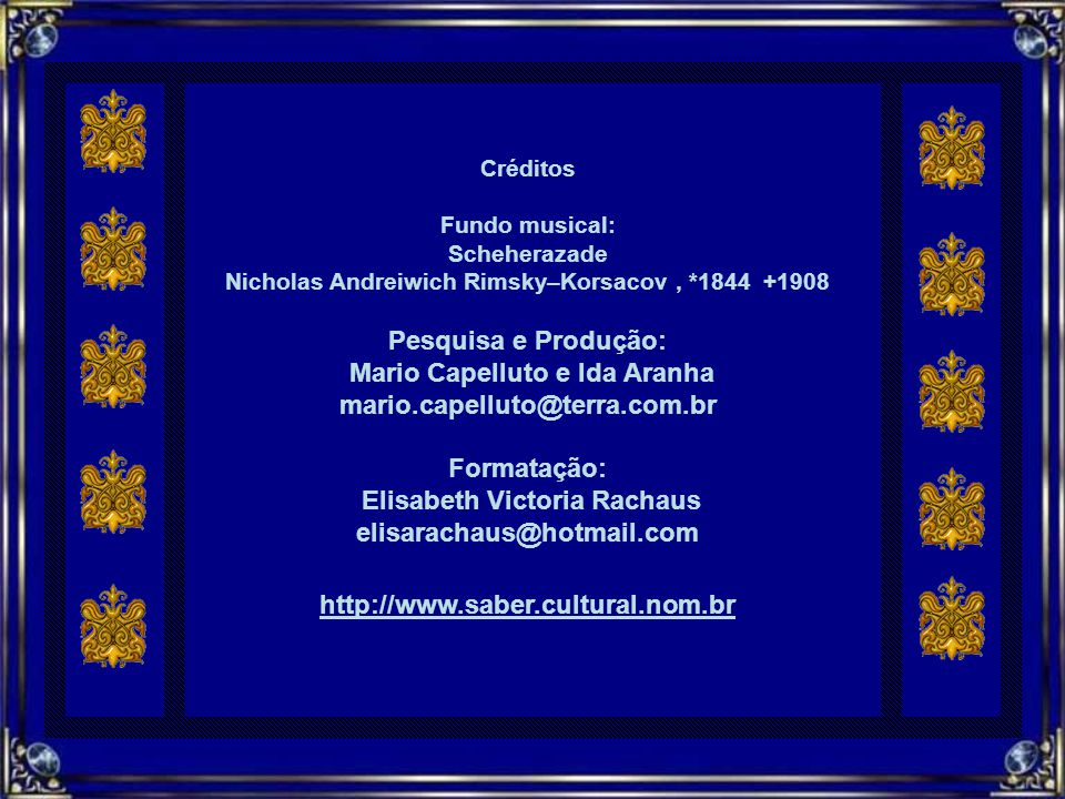 Pesquisa e Produção: Mario Capelluto e Ida Aranha